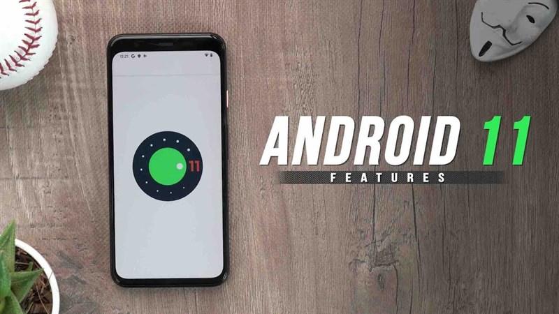 Trải nghiệm những tính năng mới trên Android 11