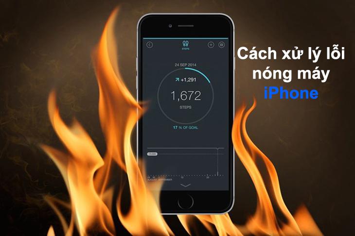 Cách xử lý lỗi nóng máy iPhone hay gặp trong thời gian gần đây